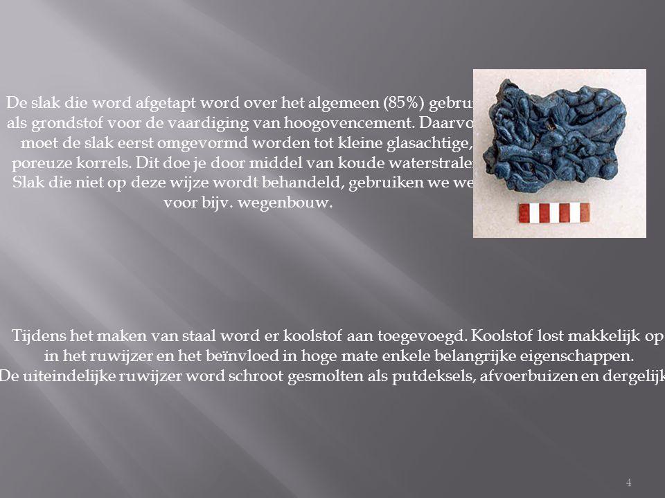 4 De slak die word afgetapt word over het algemeen (85%) gebruikt als grondstof voor de vaardiging van hoogovencement.
