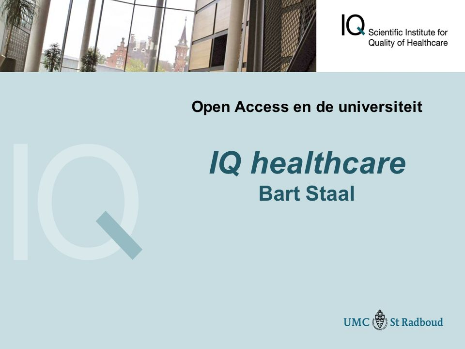 Open Access en de universiteit IQ healthcare Bart Staal