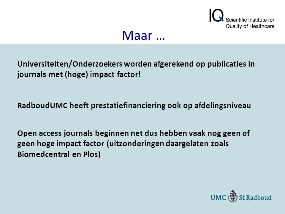 Universiteiten/Onderzoekers worden afgerekend op publicaties in journals met (hoge) impact factor! RadboudUMC heeft prestatiefinanciering ook op afdel