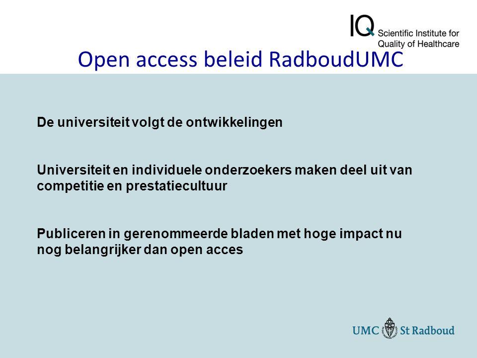 Open access beleid RadboudUMC De universiteit volgt de ontwikkelingen Universiteit en individuele onderzoekers maken deel uit van competitie en prestatiecultuur Publiceren in gerenommeerde bladen met hoge impact nu nog belangrijker dan open acces