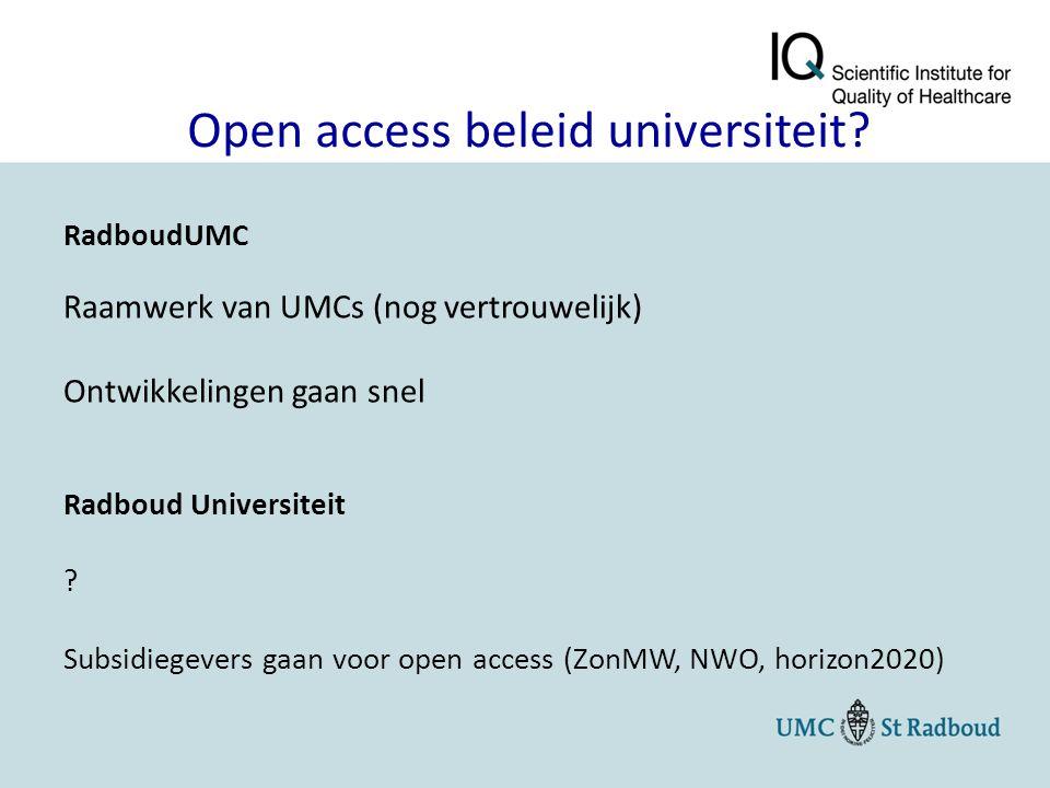 RadboudUMC Raamwerk van UMCs (nog vertrouwelijk) Ontwikkelingen gaan snel Radboud Universiteit ? Subsidiegevers gaan voor open access (ZonMW, NWO, hor