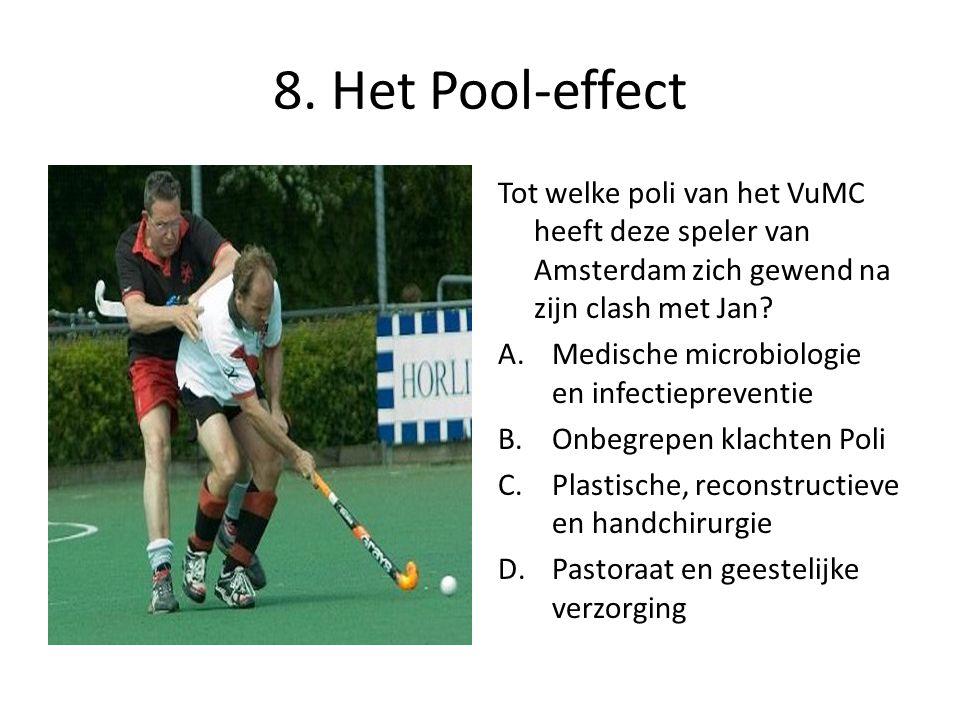 8. Het Pool-effect Tot welke poli van het VuMC heeft deze speler van Amsterdam zich gewend na zijn clash met Jan? A.Medische microbiologie en infectie