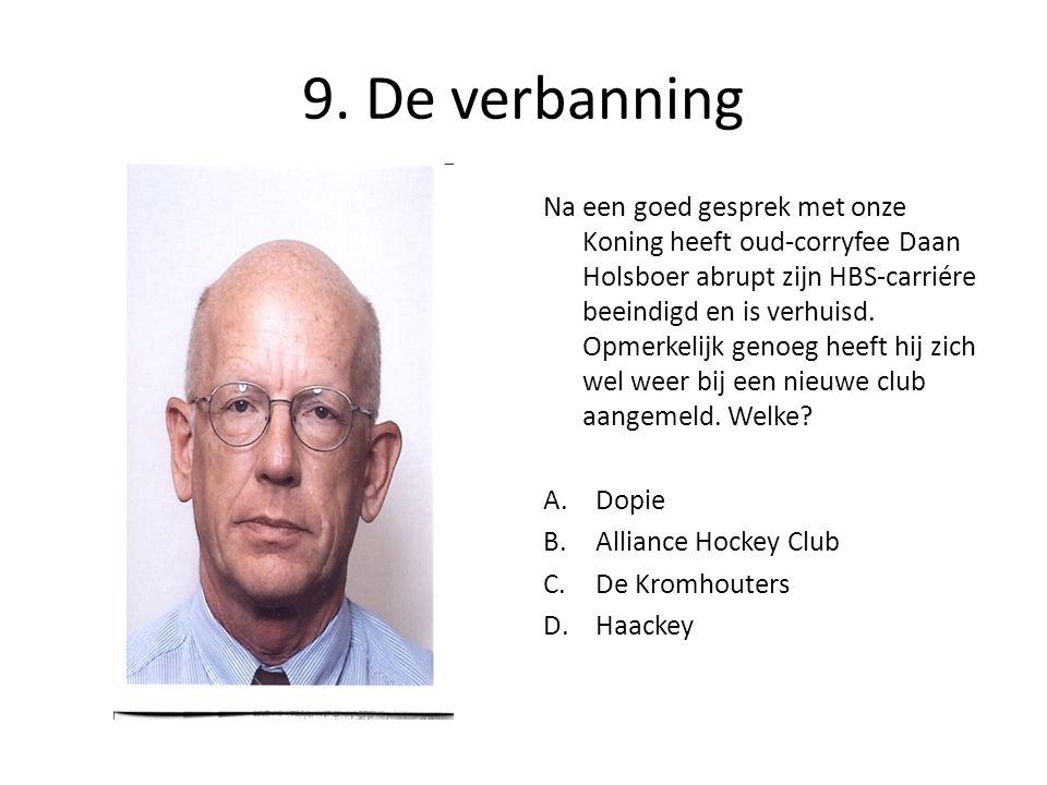 9. De verbanning Na een goed gesprek met onze Koning heeft oud-corryfee Daan Holsboer abrupt zijn HBS-carriére beeindigd en is verhuisd. Opmerkelijk g
