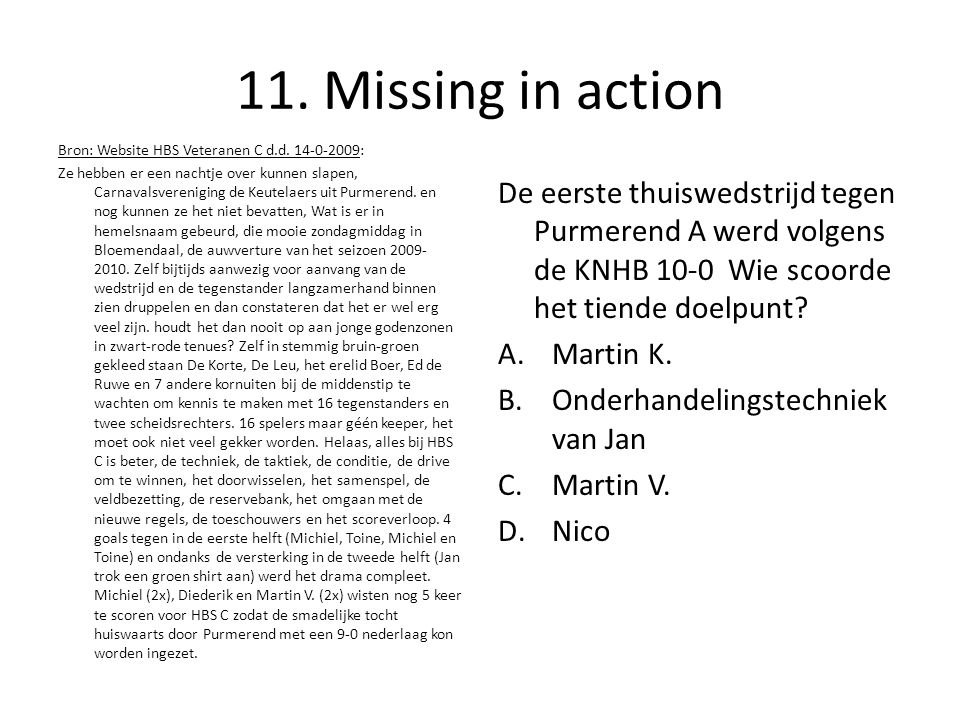 11. Missing in action Bron: Website HBS Veteranen C d.d.