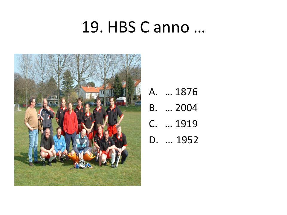 19. HBS C anno … A.… 1876 B.… 2004 C.… 1919 D.... 1952