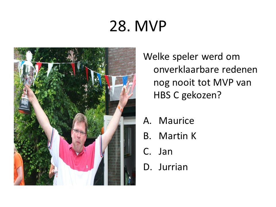 28. MVP Welke speler werd om onverklaarbare redenen nog nooit tot MVP van HBS C gekozen? A.Maurice B.Martin K C.Jan D.Jurrian
