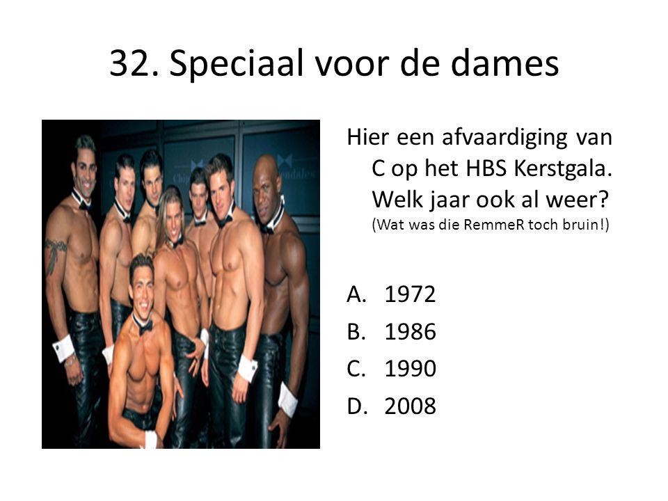 32. Speciaal voor de dames Hier een afvaardiging van C op het HBS Kerstgala. Welk jaar ook al weer? (Wat was die RemmeR toch bruin!) A.1972 B.1986 C.1