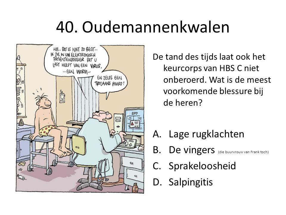 40. Oudemannenkwalen De tand des tijds laat ook het keurcorps van HBS C niet onberoerd.