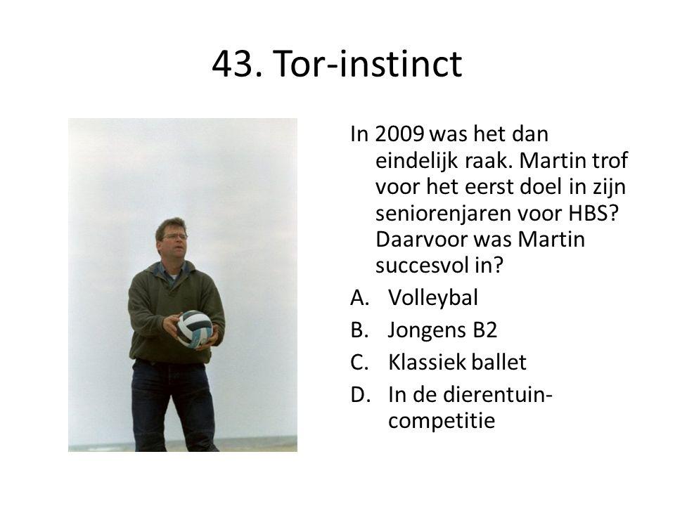 43. Tor-instinct In 2009 was het dan eindelijk raak. Martin trof voor het eerst doel in zijn seniorenjaren voor HBS? Daarvoor was Martin succesvol in?