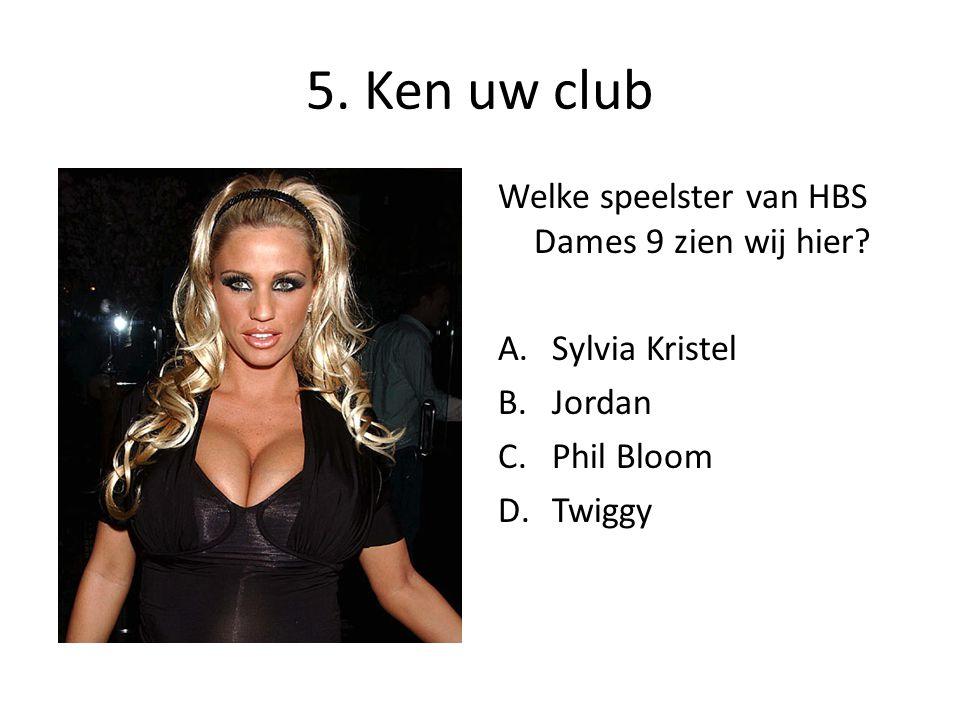 5. Ken uw club Welke speelster van HBS Dames 9 zien wij hier? A.Sylvia Kristel B.Jordan C.Phil Bloom D.Twiggy