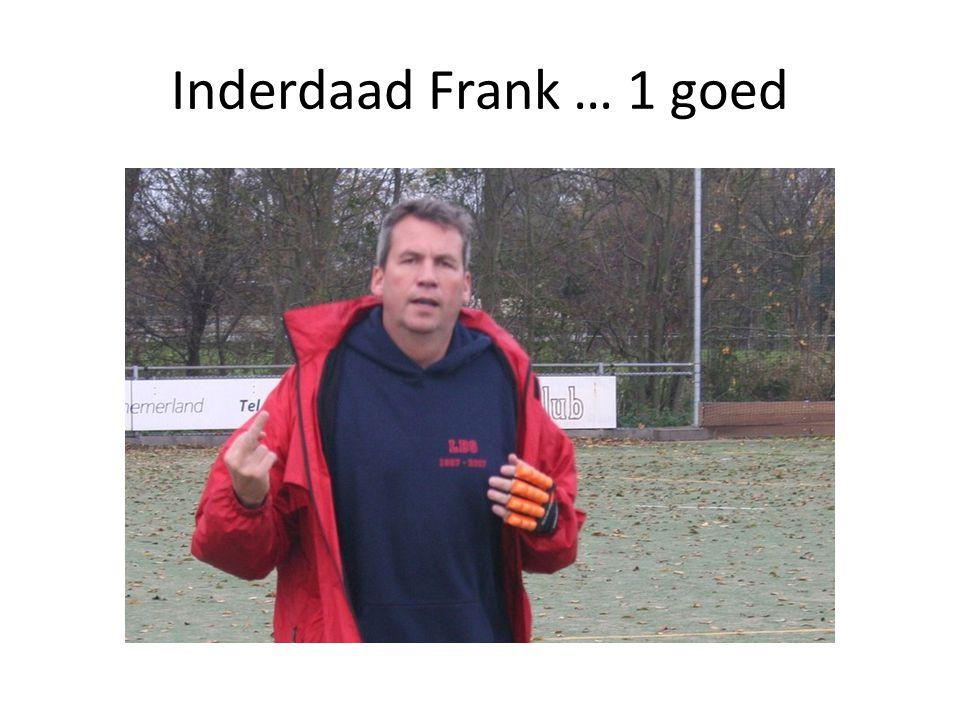 Inderdaad Frank … 1 goed