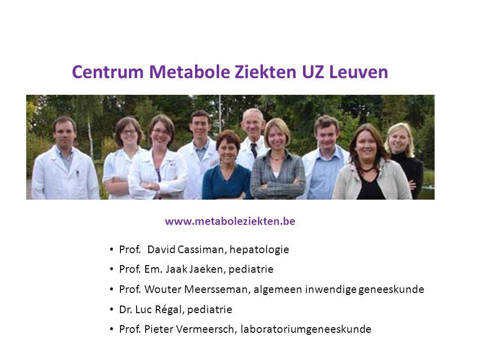 www.metaboleziekten.be Centrum Metabole Ziekten UZ Leuven Prof. David Cassiman, hepatologie Prof. Em. Jaak Jaeken, pediatrie Prof. Wouter Meersseman,