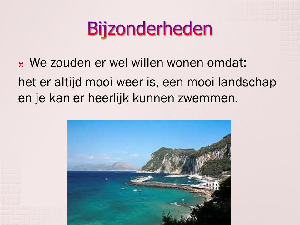 WWe zouden er wel willen wonen omdat: het er altijd mooi weer is, een mooi landschap en je kan er heerlijk kunnen zwemmen.