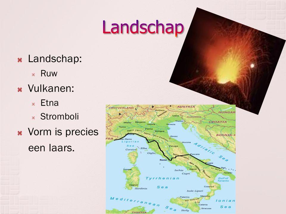  Landschap:  Ruw  Vulkanen:  Etna  Stromboli  Vorm is precies een laars.