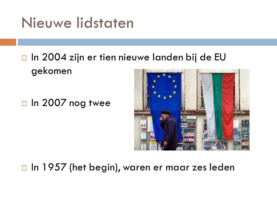  In 2004 zijn er tien nieuwe landen bij de EU gekomen  In 2007 nog twee  In 1957 (het begin), waren er maar zes leden