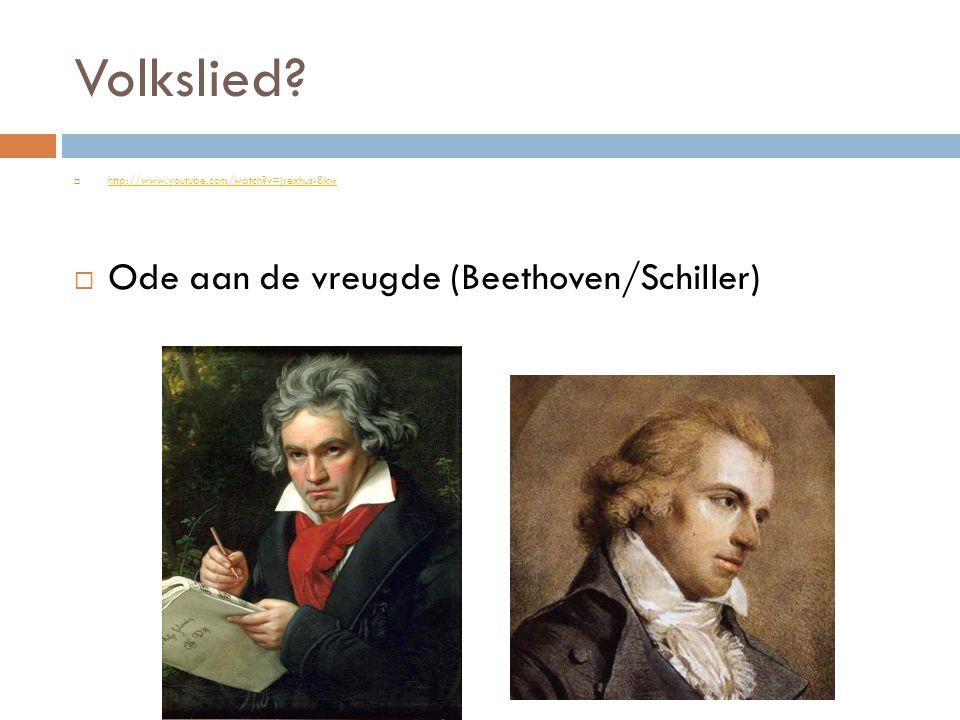 Volkslied?  http://www.youtube.com/watch?v=jrexhus-8kw http://www.youtube.com/watch?v=jrexhus-8kw  Ode aan de vreugde (Beethoven/Schiller)
