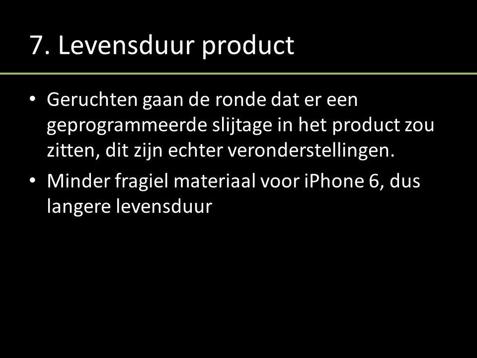 7. Levensduur product Geruchten gaan de ronde dat er een geprogrammeerde slijtage in het product zou zitten, dit zijn echter veronderstellingen. Minde