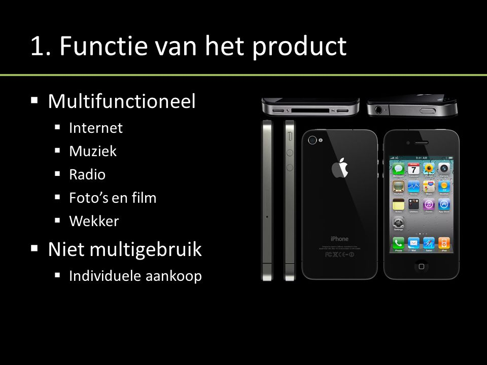 1. Functie van het product  Multifunctioneel  Internet  Muziek  Radio  Foto's en film  Wekker  Niet multigebruik  Individuele aankoop