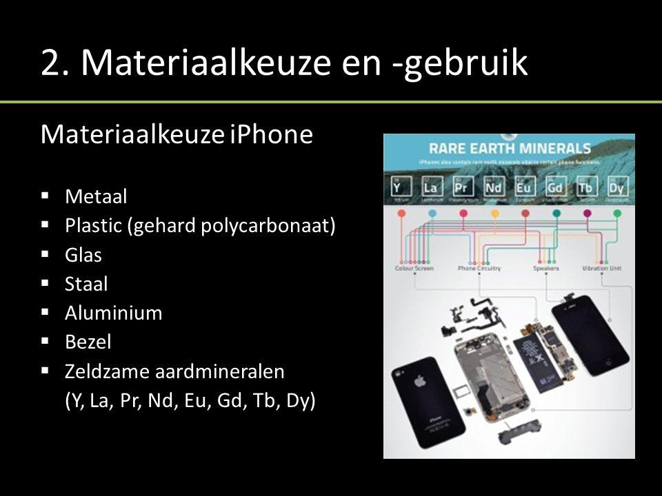 2. Materiaalkeuze en -gebruik Materiaalkeuze iPhone  Metaal  Plastic (gehard polycarbonaat)  Glas  Staal  Aluminium  Bezel  Zeldzame aardminera