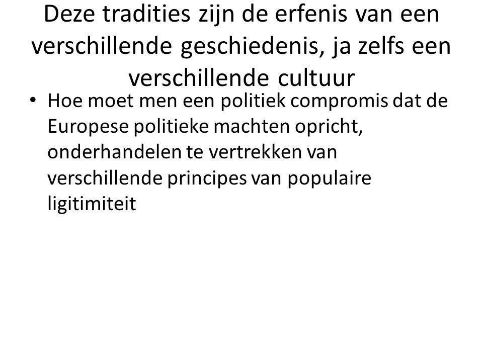 Deze tradities zijn de erfenis van een verschillende geschiedenis, ja zelfs een verschillende cultuur Hoe moet men een politiek compromis dat de Europ