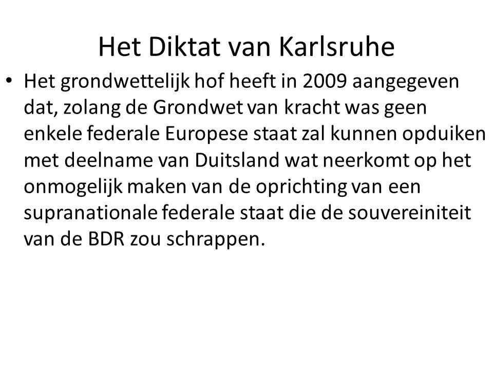 Het Diktat van Karlsruhe Het grondwettelijk hof heeft in 2009 aangegeven dat, zolang de Grondwet van kracht was geen enkele federale Europese staat za