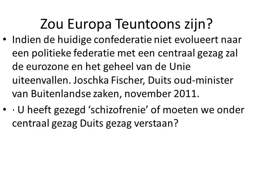 Zou Europa Teuntoons zijn? Indien de huidige confederatie niet evolueert naar een politieke federatie met een centraal gezag zal de eurozone en het ge