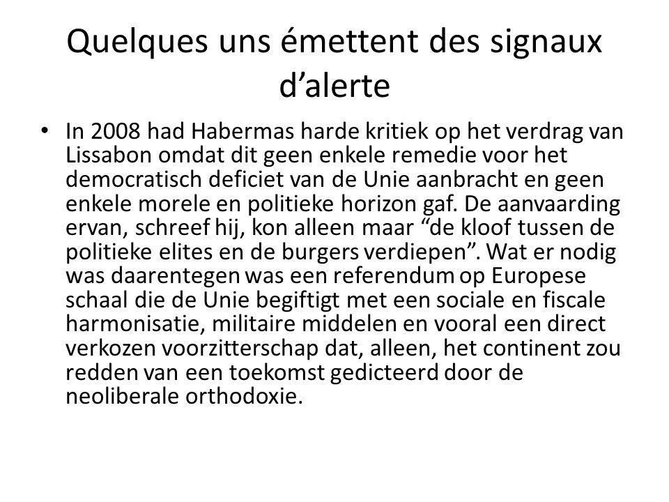 Quelques uns émettent des signaux d'alerte In 2008 had Habermas harde kritiek op het verdrag van Lissabon omdat dit geen enkele remedie voor het democ