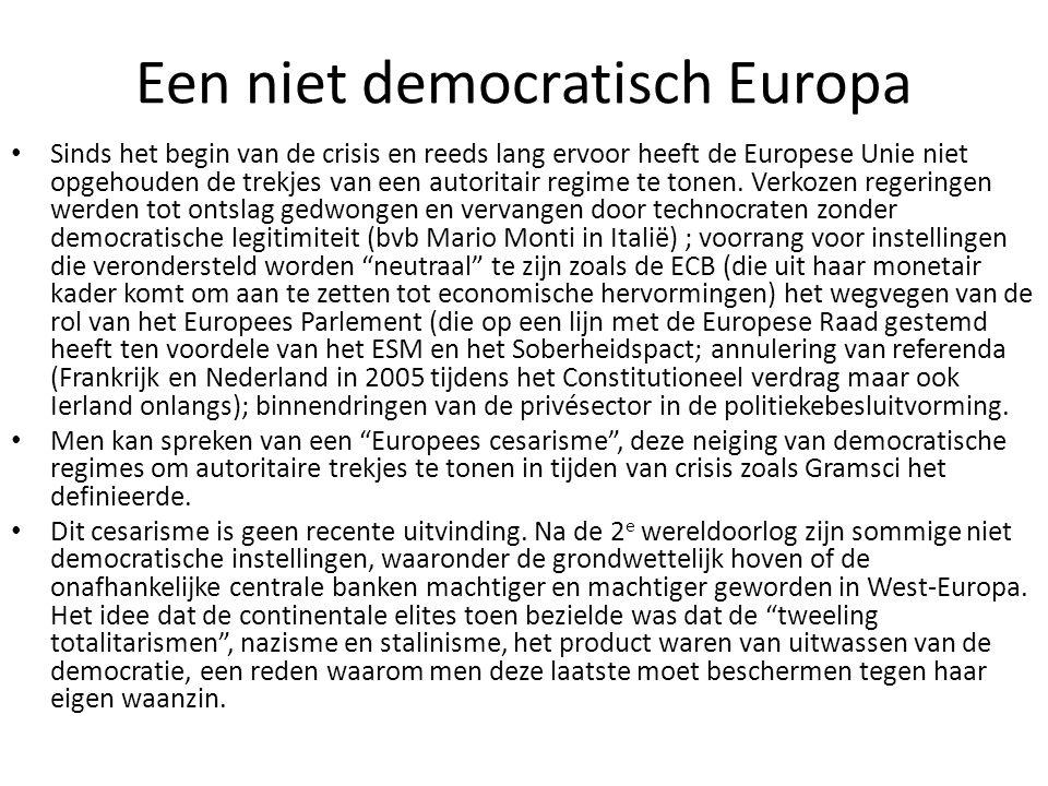 Een niet democratisch Europa Sinds het begin van de crisis en reeds lang ervoor heeft de Europese Unie niet opgehouden de trekjes van een autoritair r