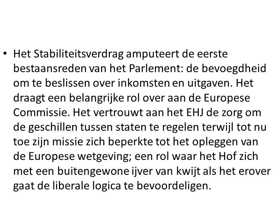 Het Stabiliteitsverdrag amputeert de eerste bestaansreden van het Parlement: de bevoegdheid om te beslissen over inkomsten en uitgaven. Het draagt een