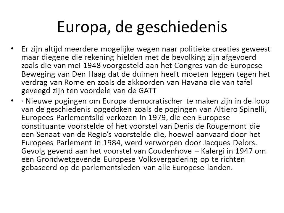 Europa, de geschiedenis Er zijn altijd meerdere mogelijke wegen naar politieke creaties geweest maar diegene die rekening hielden met de bevolking zij