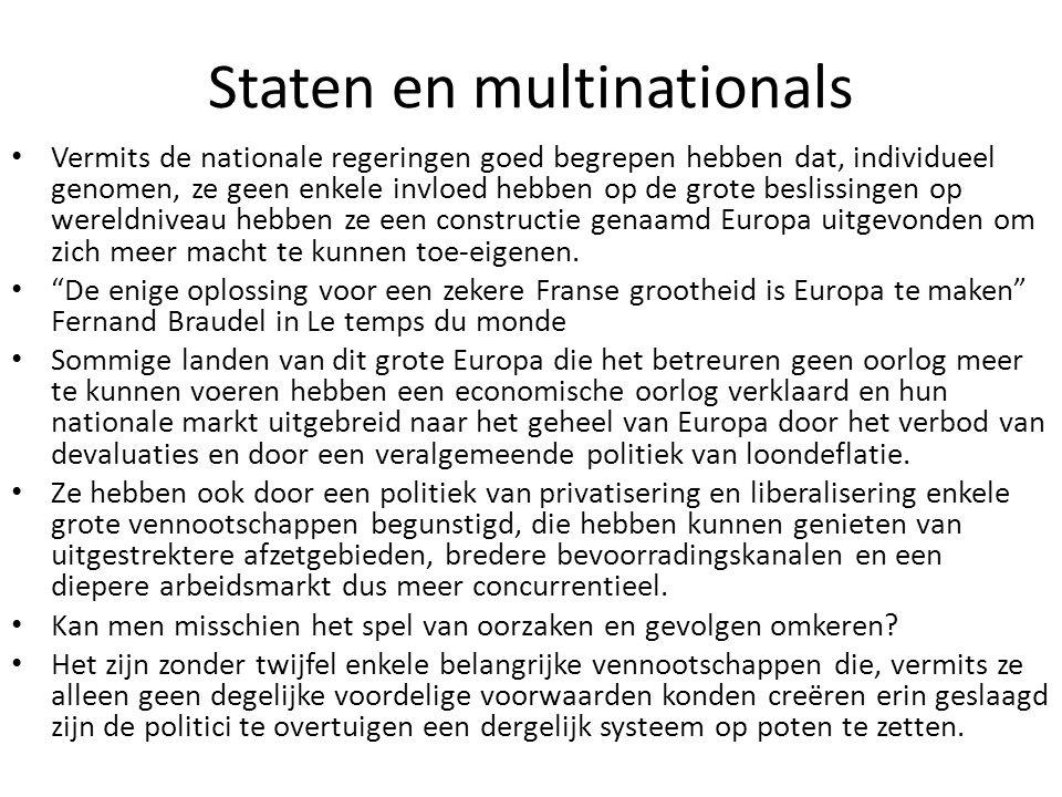 Staten en multinationals Vermits de nationale regeringen goed begrepen hebben dat, individueel genomen, ze geen enkele invloed hebben op de grote besl
