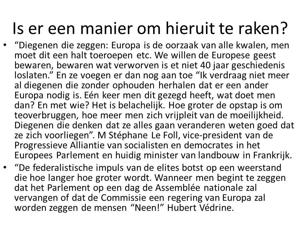 """Is er een manier om hieruit te raken? """"Diegenen die zeggen: Europa is de oorzaak van alle kwalen, men moet dit een halt toeroepen etc. We willen de Eu"""