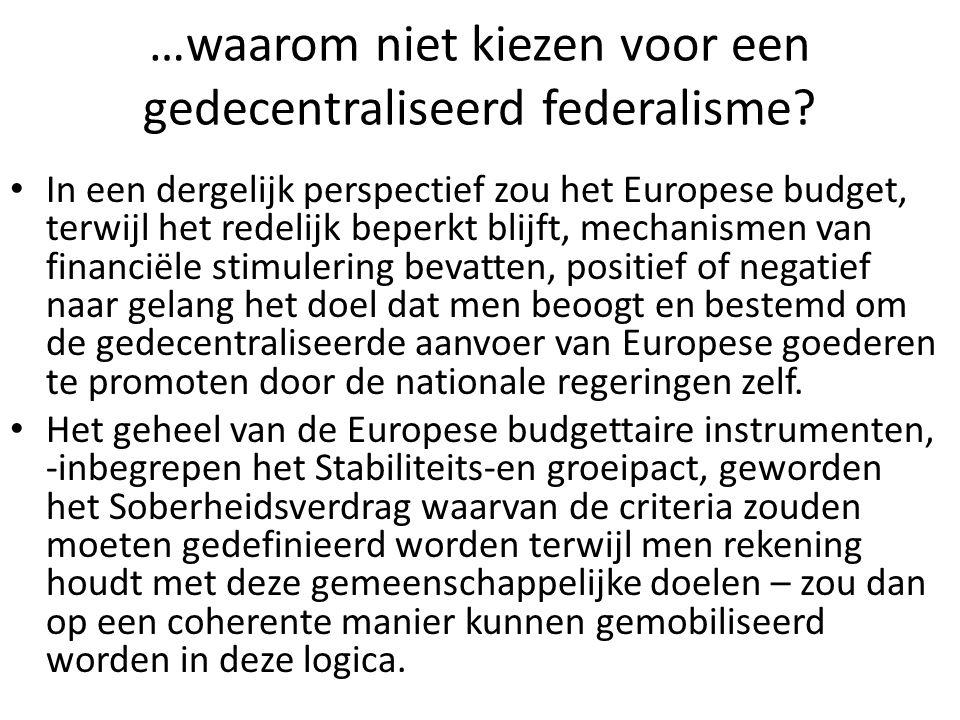 …waarom niet kiezen voor een gedecentraliseerd federalisme? In een dergelijk perspectief zou het Europese budget, terwijl het redelijk beperkt blijft,