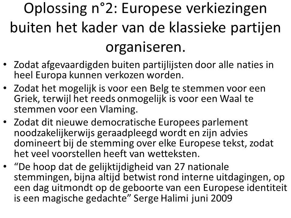 Oplossing n°2: Europese verkiezingen buiten het kader van de klassieke partijen organiseren. Zodat afgevaardigden buiten partijlijsten door alle natie