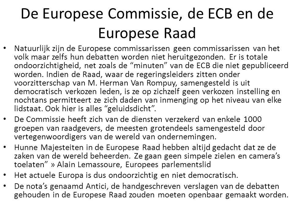 De Europese Commissie, de ECB en de Europese Raad Natuurlijk zijn de Europese commissarissen geen commissarissen van het volk maar zelfs hun debatten