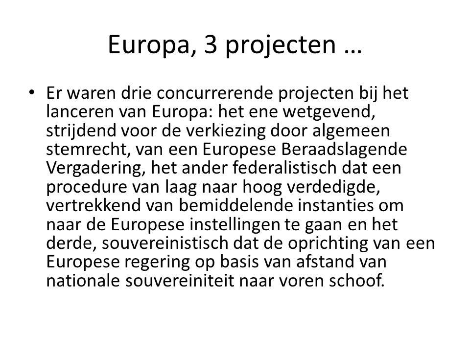 Europa, 3 projecten … Er waren drie concurrerende projecten bij het lanceren van Europa: het ene wetgevend, strijdend voor de verkiezing door algemeen