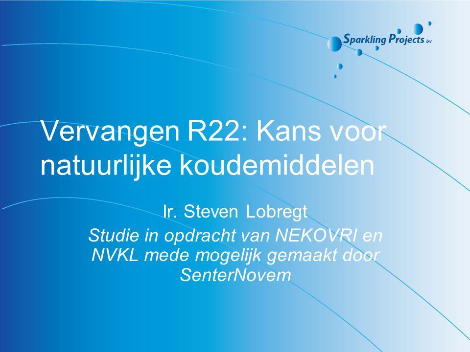 Vervangen R22: Kans voor natuurlijke koudemiddelen Ir. Steven Lobregt Studie in opdracht van NEKOVRI en NVKL mede mogelijk gemaakt door SenterNovem