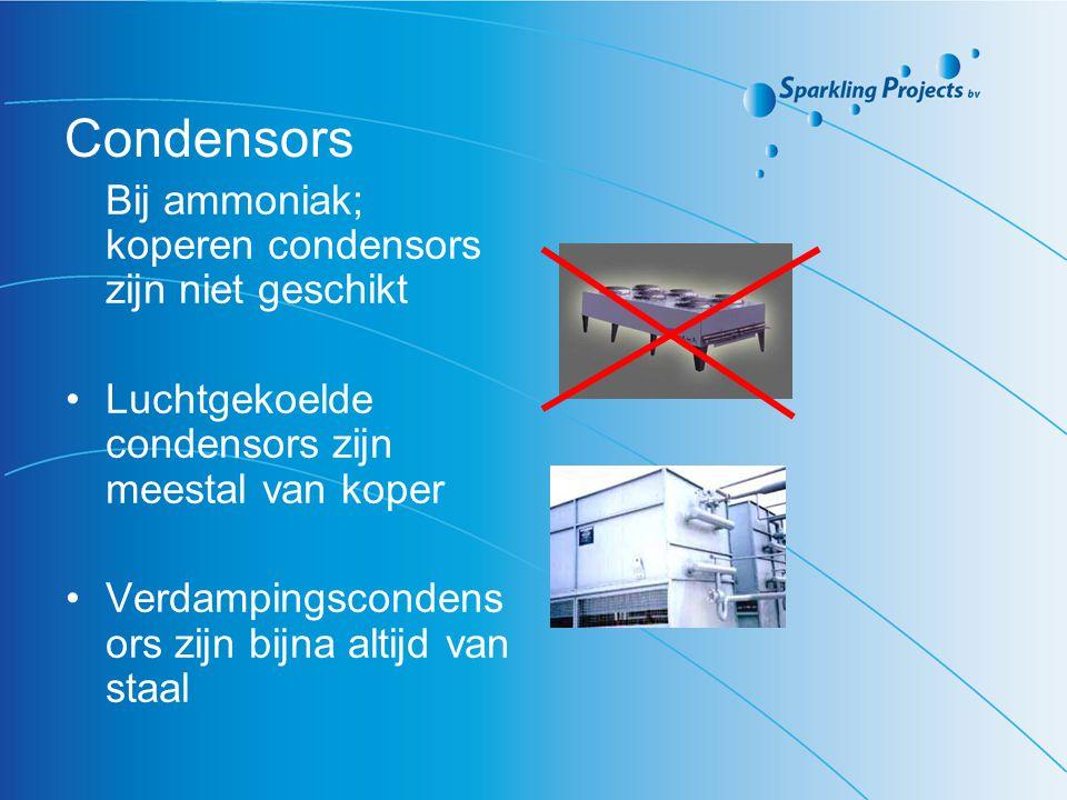 Condensors Bij ammoniak; koperen condensors zijn niet geschikt Luchtgekoelde condensors zijn meestal van koper Verdampingscondens ors zijn bijna altij