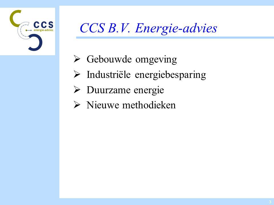 3 CCS B.V. Energie-advies  Gebouwde omgeving  Industriële energiebesparing  Duurzame energie  Nieuwe methodieken