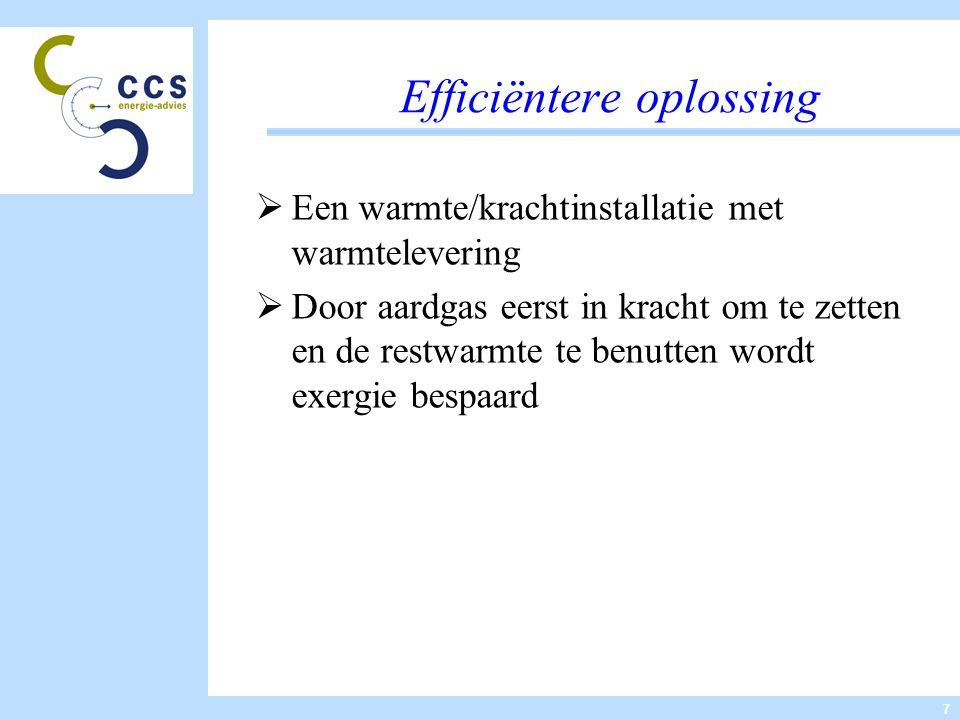 7 Efficiëntere oplossing  Een warmte/krachtinstallatie met warmtelevering  Door aardgas eerst in kracht om te zetten en de restwarmte te benutten wordt exergie bespaard