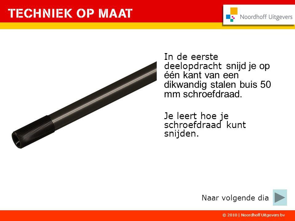 © 2010 | Noordhoff Uitgevers bv In de tweede deelopdracht bevestig je een dikwandige stalen buis en twee gietijzer knieën aan elkaar met behulp van schroefdraad.
