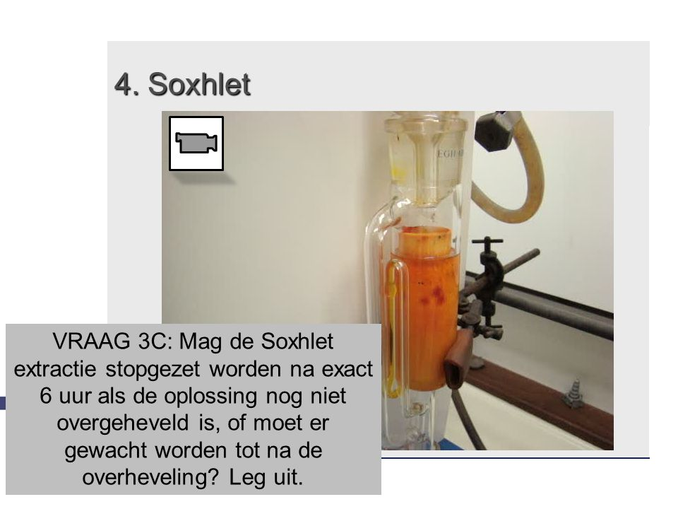 VRAAG 3C: Mag de Soxhlet extractie stopgezet worden na exact 6 uur als de oplossing nog niet overgeheveld is, of moet er gewacht worden tot na de over