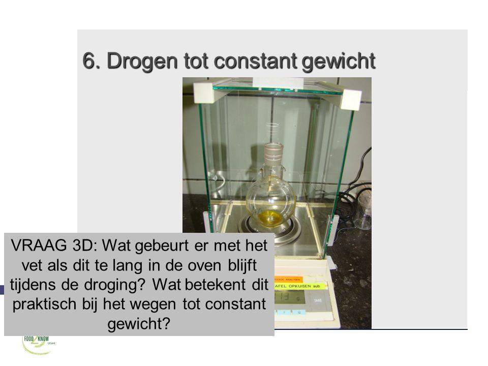 VRAAG 3D: Wat gebeurt er met het vet als dit te lang in de oven blijft tijdens de droging? Wat betekent dit praktisch bij het wegen tot constant gewic