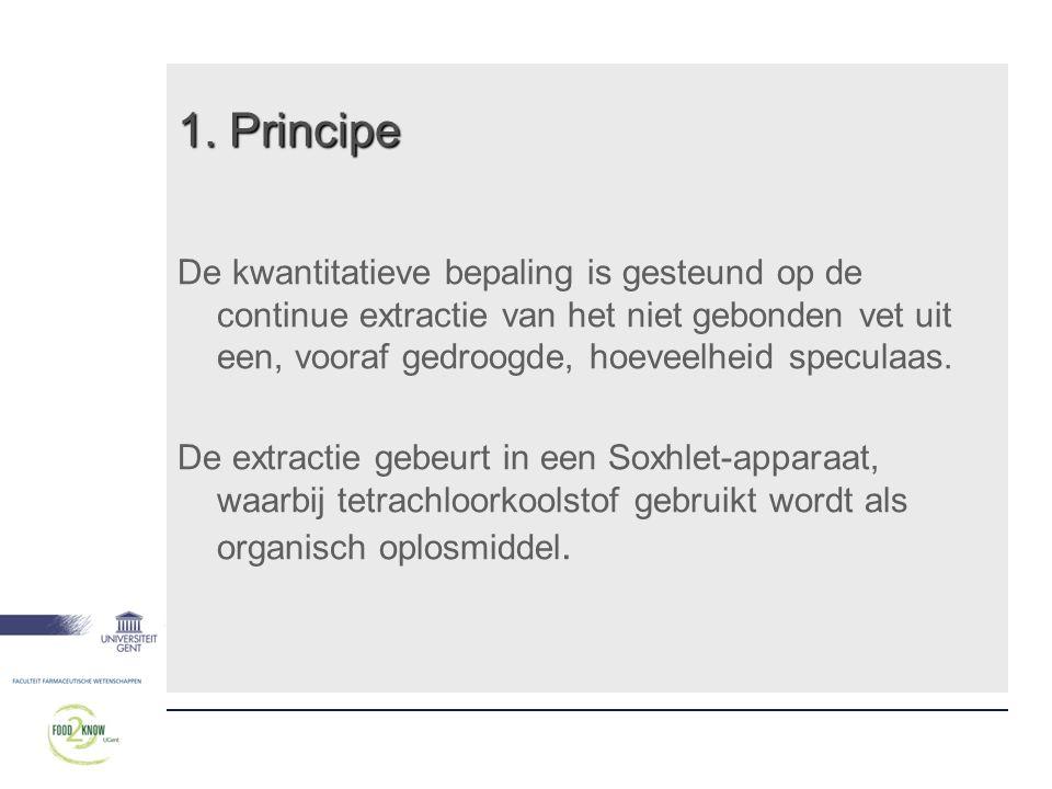1. Principe De kwantitatieve bepaling is gesteund op de continue extractie van het niet gebonden vet uit een, vooraf gedroogde, hoeveelheid speculaas.