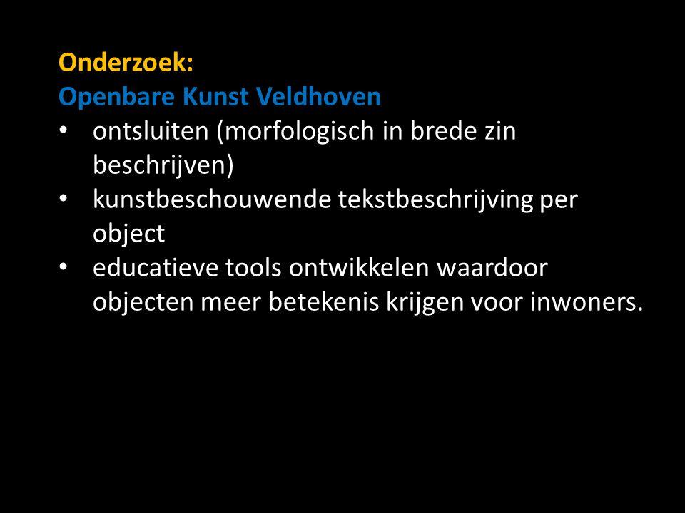 Onderzoek: Openbare Kunst Veldhoven ontsluiten (morfologisch in brede zin beschrijven) kunstbeschouwende tekstbeschrijving per object educatieve tools