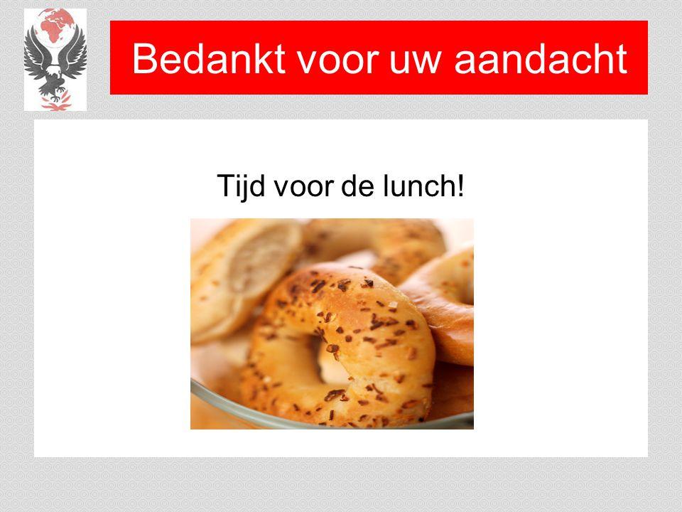 Bedankt voor uw aandacht Tijd voor de lunch!