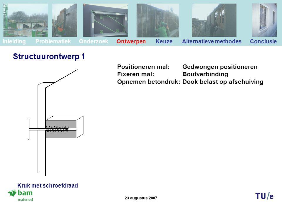 Structuurontwerp 1 Positioneren mal: Gedwongen positioneren Fixeren mal: Boutverbinding Opnemen betondruk: Dook belast op afschuiving Inleiding Proble