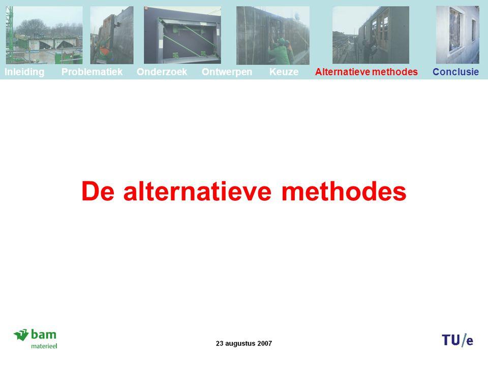 De alternatieve methodes Inleiding Problematiek Onderzoek Ontwerpen Keuze Alternatieve methodes Conclusie