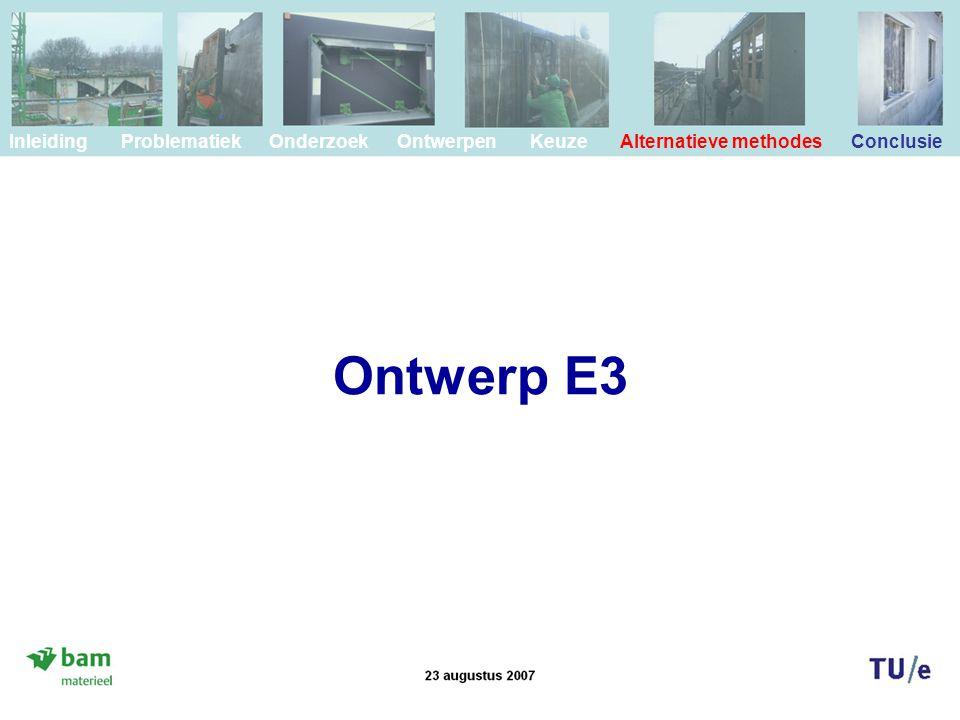 Ontwerp E3 Inleiding Problematiek Onderzoek Ontwerpen Keuze Alternatieve methodes Conclusie
