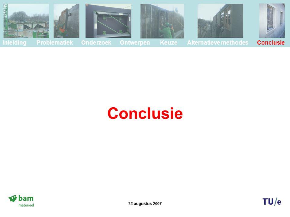 Conclusie Inleiding Problematiek Onderzoek Ontwerpen Keuze Alternatieve methodes Conclusie